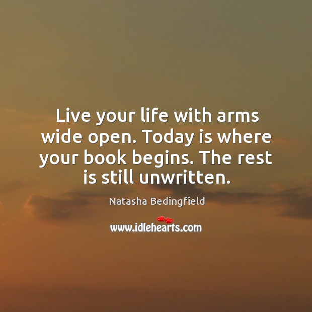 Image, Live your life with arms wide open. Today is where your book