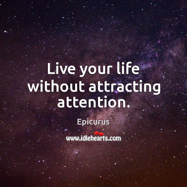 Image, Live your life without attracting attention.