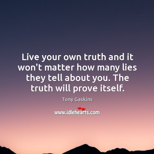 Live your own truth and it won't matter how many lies they Tony Gaskins Picture Quote
