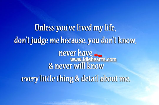 Unless you've lived my life, don't judge me. Don't Judge Me Quotes Image