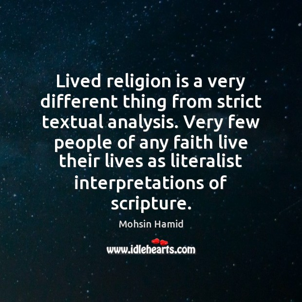 Lived religion is a very different thing from strict textual analysis. Very Mohsin Hamid Picture Quote