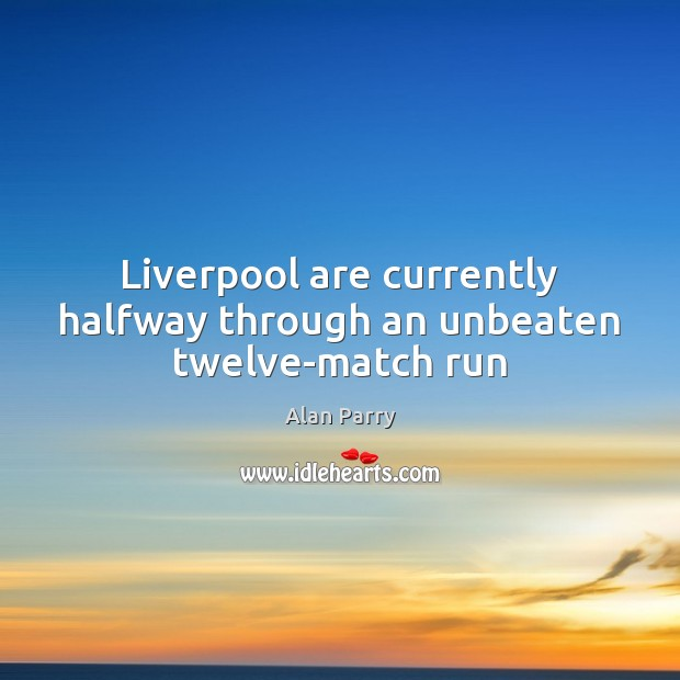 Image, Liverpool are currently halfway through an unbeaten twelve-match run