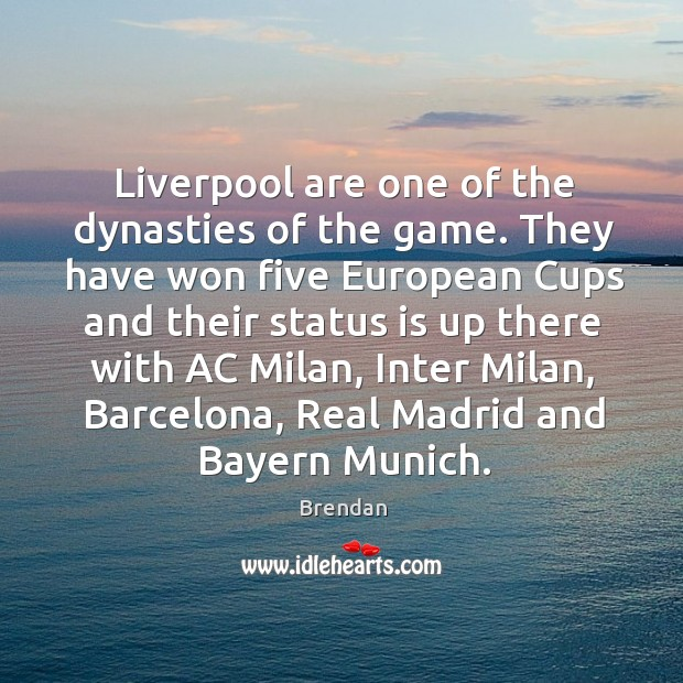 Image, Liverpool are one of the dynasties of the game. They have won