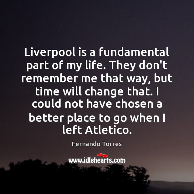 Liverpool is a fundamental part of my life. They don't remember me Image