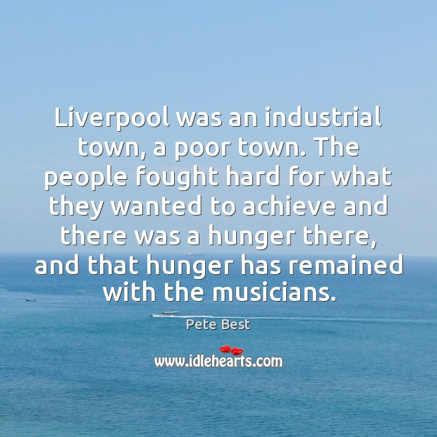 Liverpool was an industrial town, a poor town. The people fought hard Image