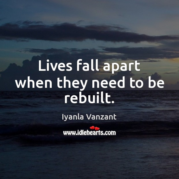 Lives fall apart when they need to be rebuilt. Iyanla Vanzant Picture Quote
