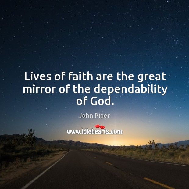 Lives of faith are the great mirror of the dependability of God. Image