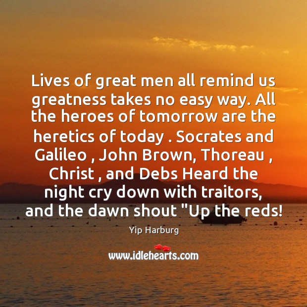Lives of great men all remind us greatness takes no easy way. Yip Harburg Picture Quote