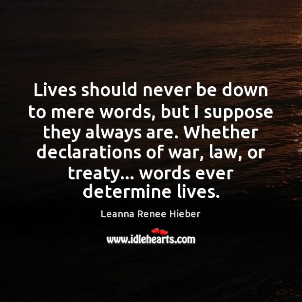 Lives should never be down to mere words, but I suppose they Leanna Renee Hieber Picture Quote