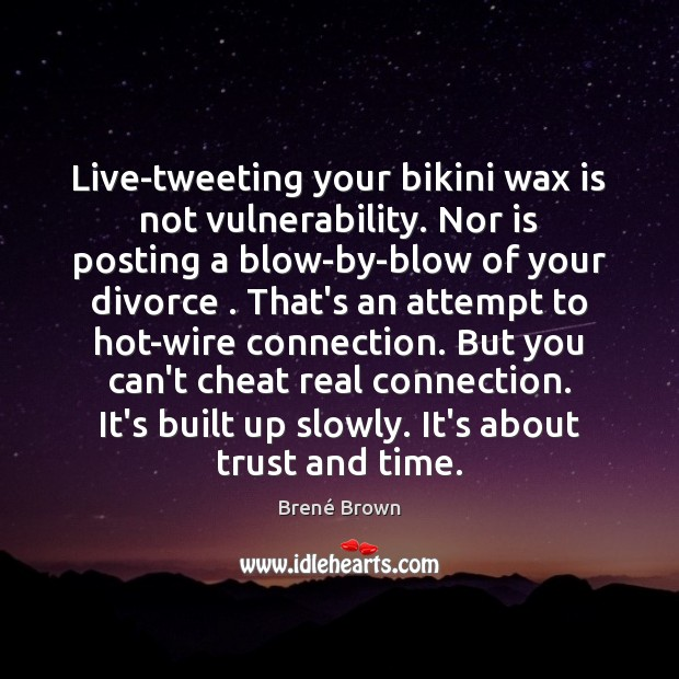 Image, Live-tweeting your bikini wax is not vulnerability. Nor is posting a blow-by-blow