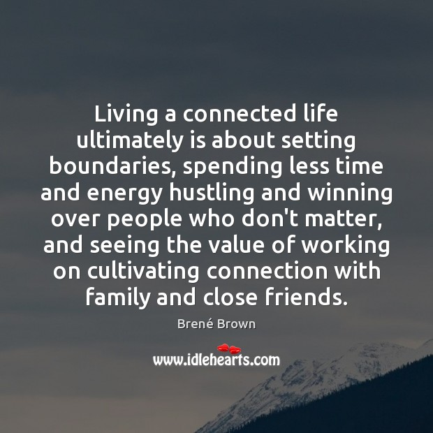 Image, Living a connected life ultimately is about setting boundaries, spending less time