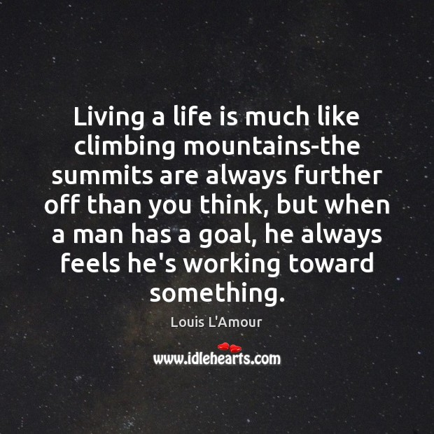 Image, Living a life is much like climbing mountains-the summits are always further