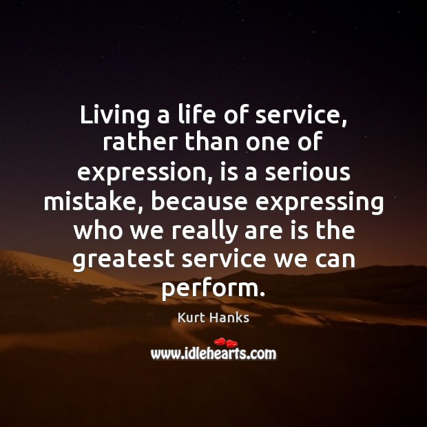 Living a life of service, rather than one of expression, is a Image