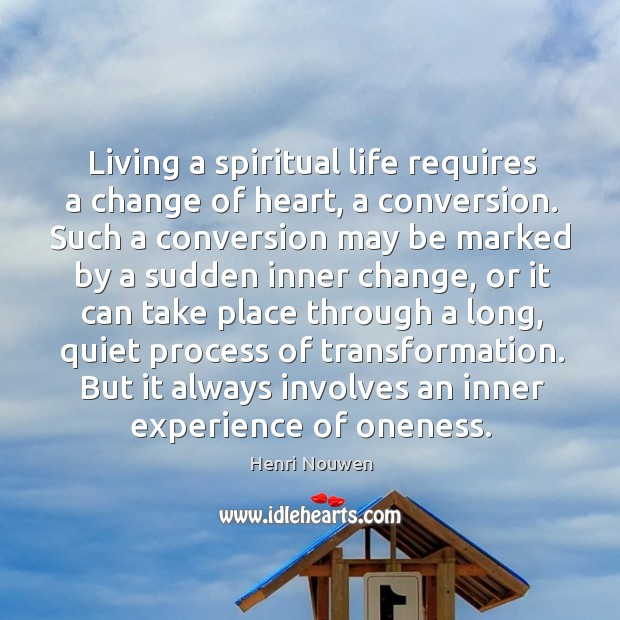 Living a spiritual life requires a change of heart, a conversion. Such Image