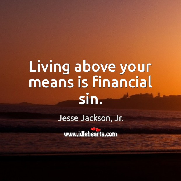 Living above your means is financial sin. Image
