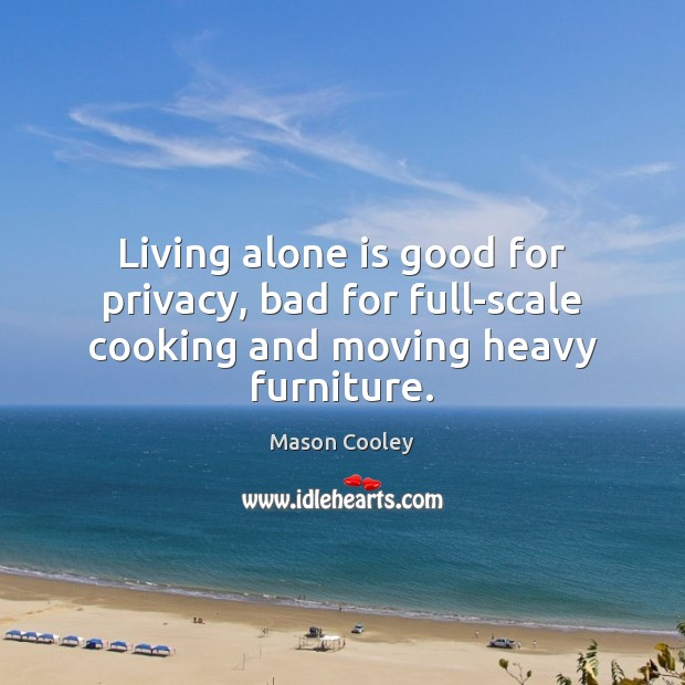 Living alone is good for privacy, bad for full-scale cooking and moving heavy furniture. Image