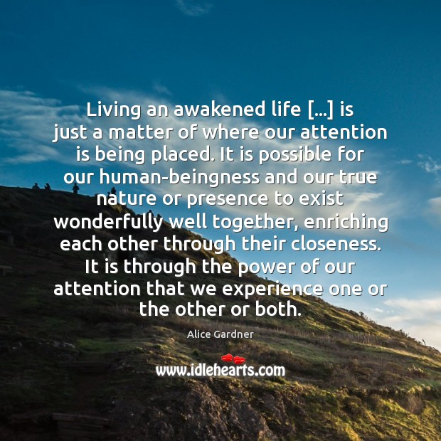 Image, Living an awakened life […] is just a matter of where our attention