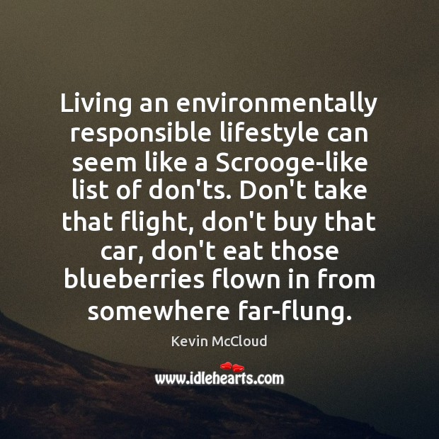 Living an environmentally responsible lifestyle can seem like a Scrooge-like list of Kevin McCloud Picture Quote