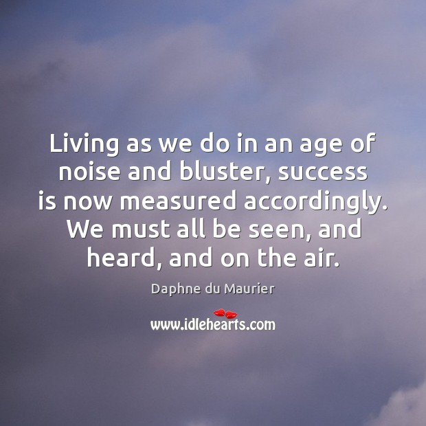 Living as we do in an age of noise and bluster, success Image