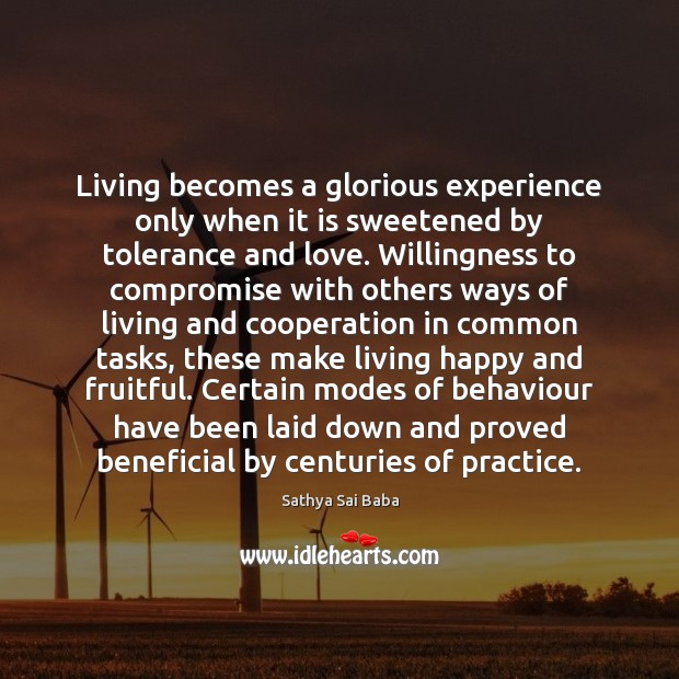Living becomes a glorious experience only when it is sweetened by tolerance Sathya Sai Baba Picture Quote