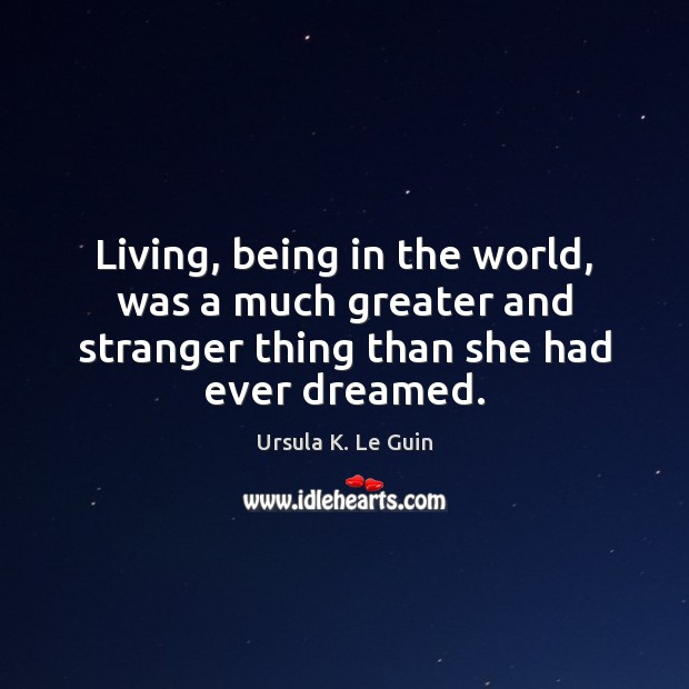 Living, being in the world, was a much greater and stranger thing Image