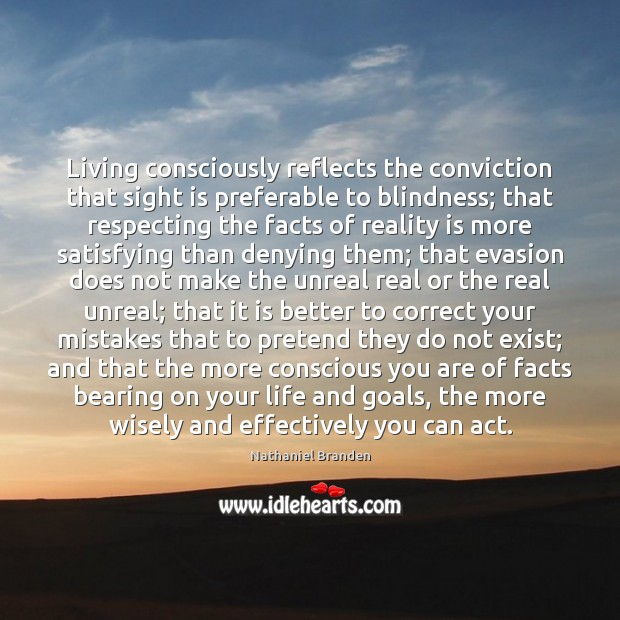 Living consciously reflects the conviction that sight is preferable to blindness; that Nathaniel Branden Picture Quote
