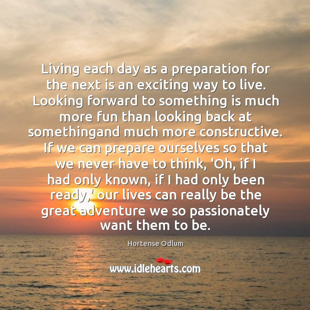Living each day as a preparation for the next is an exciting Hortense Odlum Picture Quote