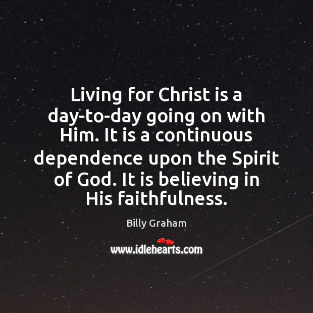 Living for Christ is a day-to-day going on with Him. It is Image