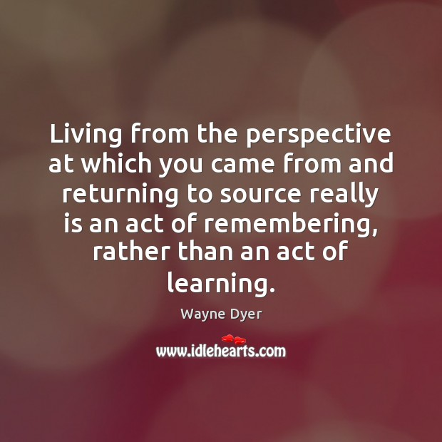 Image, Living from the perspective at which you came from and returning to