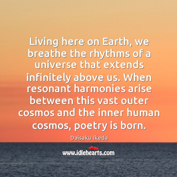 Living here on Earth, we breathe the rhythms of a universe that Image