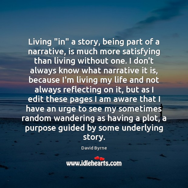 """Living """"in"""" a story, being part of a narrative, is much more David Byrne Picture Quote"""