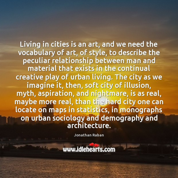 Living in cities is an art, and we need the vocabulary of Jonathan Raban Picture Quote