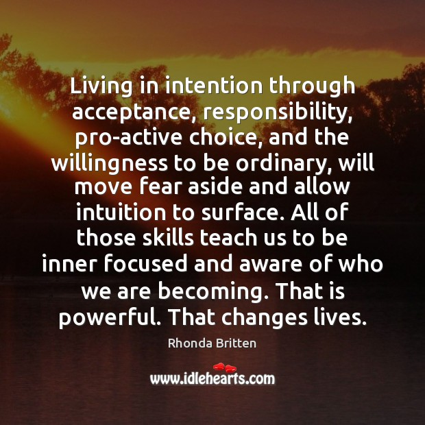 Image, Living in intention through acceptance, responsibility, pro-active choice, and the willingness to