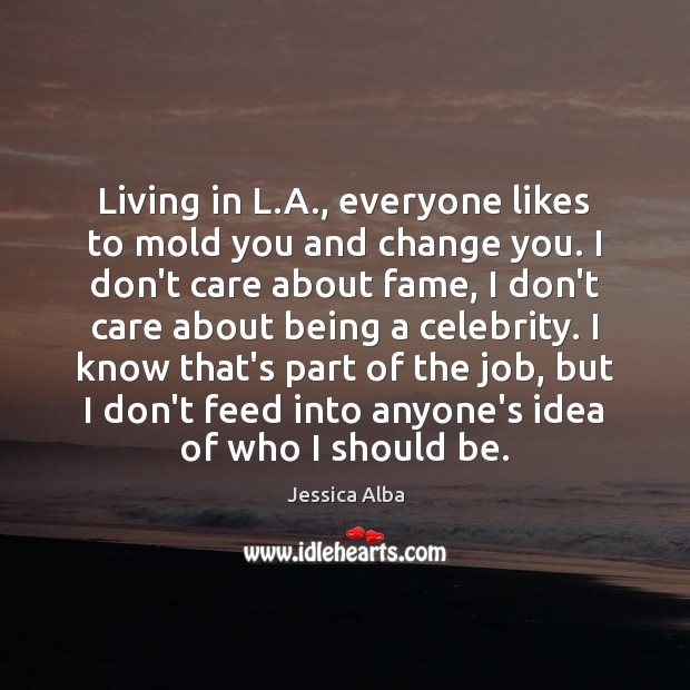 Living in L.A., everyone likes to mold you and change you. Image