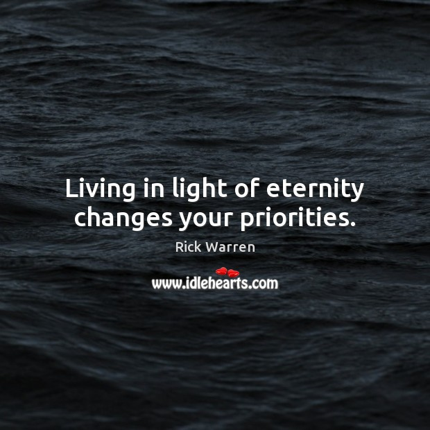 Living in light of eternity changes your priorities. Image