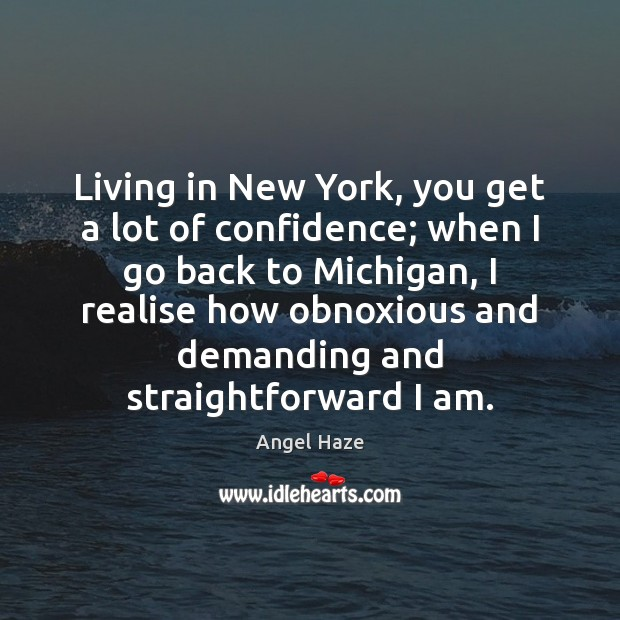 Living in New York, you get a lot of confidence; when I Image