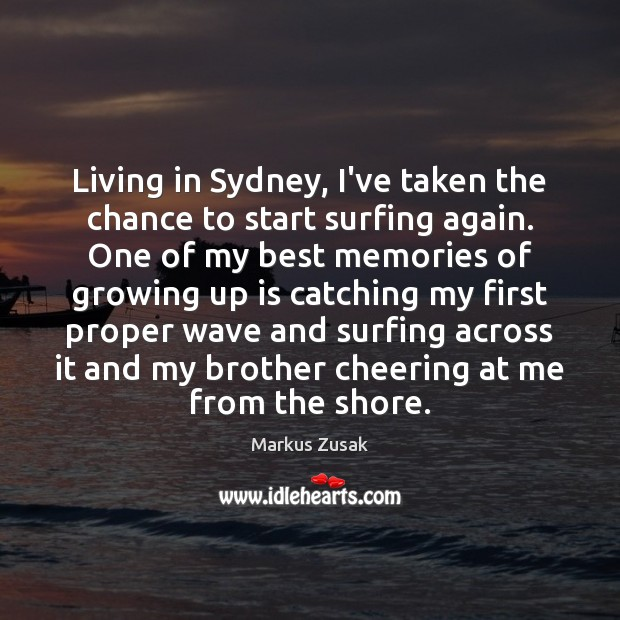 Living in Sydney, I've taken the chance to start surfing again. One Markus Zusak Picture Quote