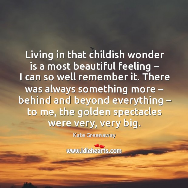 Living in that childish wonder is a most beautiful feeling – I can so well remember it. Image