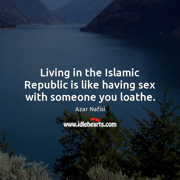 Image, Living in the Islamic Republic is like having sex with someone you loathe.