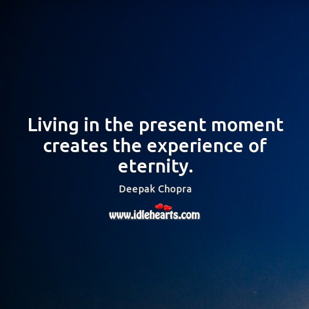 Living in the present moment creates the experience of eternity. Image