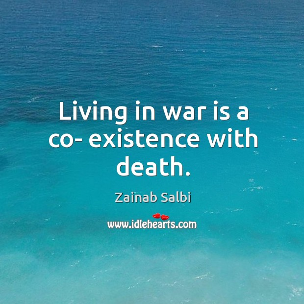 Living in war is a co- existence with death. Image