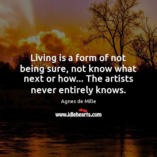 Living is a form of not being sure, not know what next Image