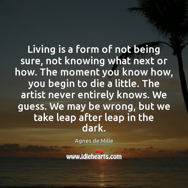 Image, Living is a form of not being sure, not knowing what next