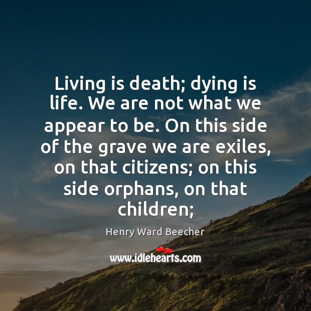 Image, Living is death; dying is life. We are not what we appear