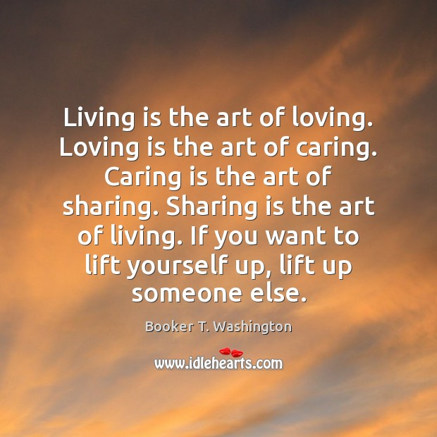 Image, Living is the art of loving. Loving is the art of caring.