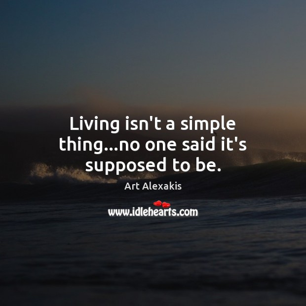 Image, Living isn't a simple thing…no one said it's supposed to be.