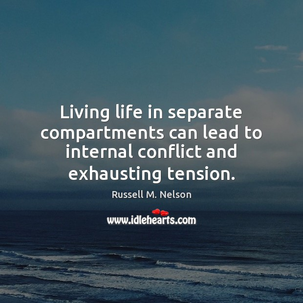 Image, Living life in separate compartments can lead to internal conflict and exhausting tension.