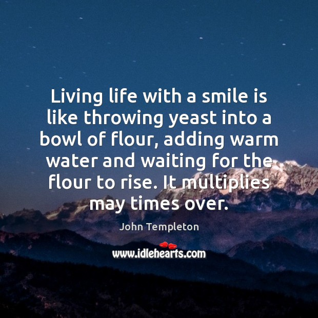 Living life with a smile is like throwing yeast into a bowl Smile Quotes Image