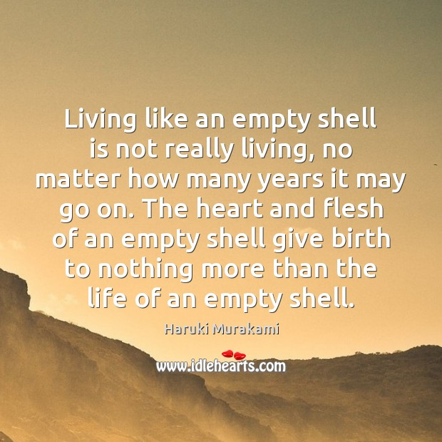 Living like an empty shell is not really living, no matter how Haruki Murakami Picture Quote