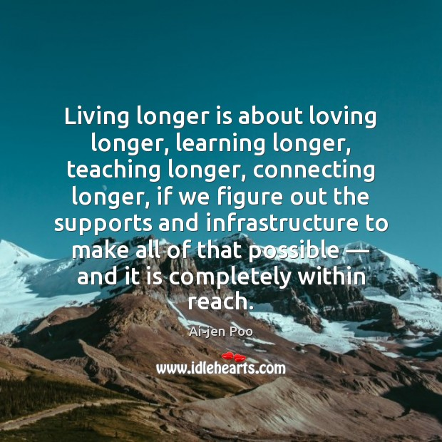 Image, Living longer is about loving longer, learning longer, teaching longer, connecting longer,